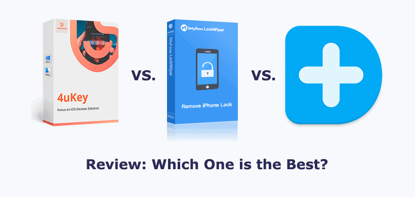 [Review] Tenorshare 4uKey VS iMyFone LockWiper VS Dr.Fone Unlock: Which One Is the Best?