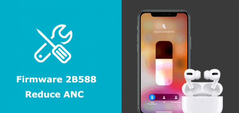 Solutions for AirPods Pro Firmware 2B588 Reduce ANC (Active Noise Cancellation)