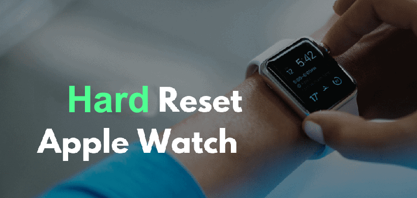 Everything About Hard Reset Apple Watch You Should Know